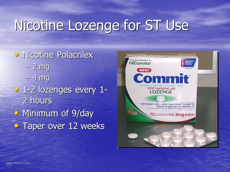 Nicotine Lozenge for ST Use Nicotine Polacrilex Nicotine Polacrilex –2 mg –4 mg 1-2 lozenges every 1- 2 hours 1-2 lozenges every 1- 2 hours Minimum of 9/day Minimum of 9/day Taper over 12 weeks Taper over 12 weeks