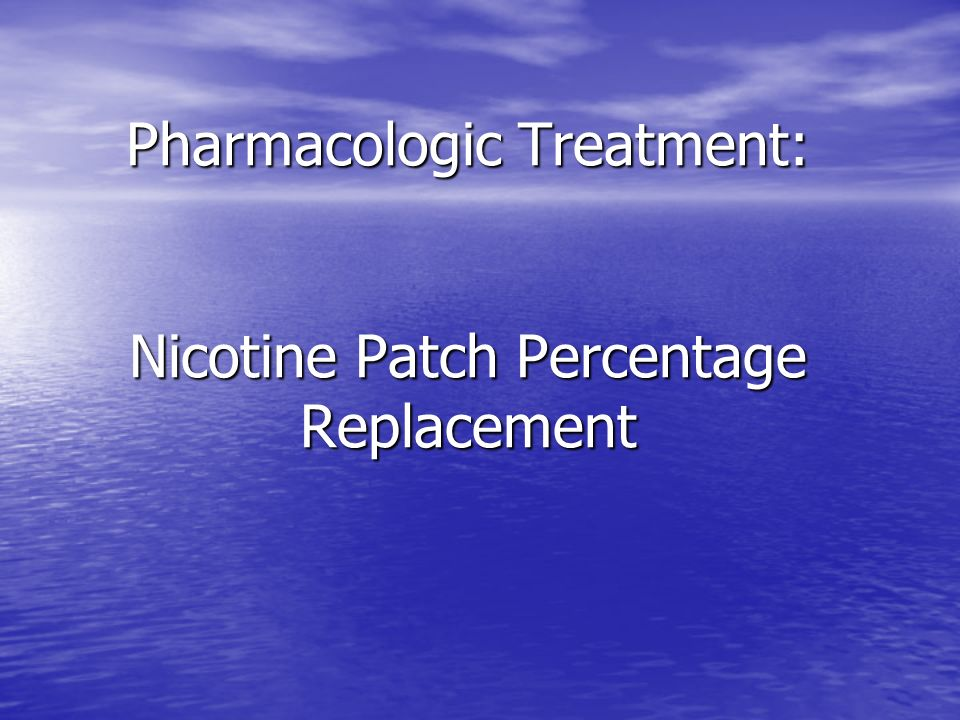 Pharmacologic Treatment: Nicotine Patch Percentage Replacement