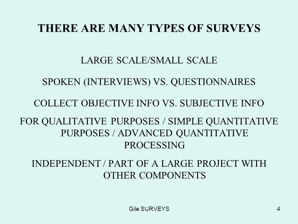 Gile SURVEYS4 THERE ARE MANY TYPES OF SURVEYS LARGE SCALE/SMALL SCALE SPOKEN (INTERVIEWS) VS.