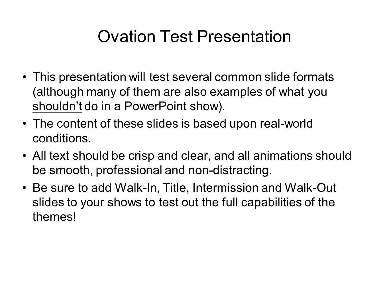 Ovation Test Presentation This presentation will test several common slide formats (although many of them are also examples of what you shouldnt do in a PowerPoint show).