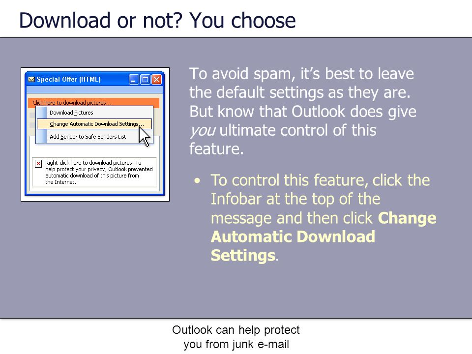 Outlook can help protect you from junk e-mail To avoid spam, its best to leave the default settings as they are.