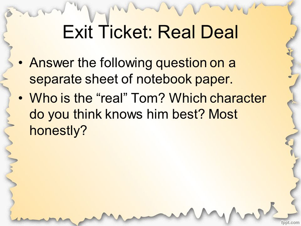 Exit Ticket: Real Deal Answer the following question on a separate sheet of notebook paper.