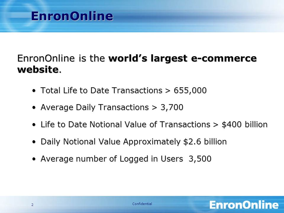 Confidential 2 EnronOnline is the worlds largest e-commerce website.