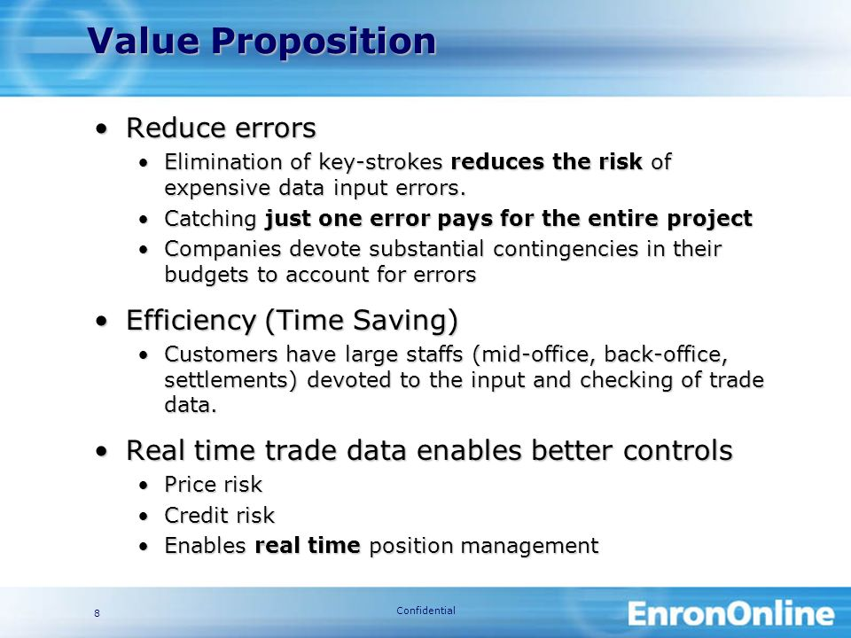 Confidential 8 Value Proposition Reduce errorsReduce errors Elimination of key-strokes reduces the risk of expensive data input errors.Elimination of key-strokes reduces the risk of expensive data input errors.
