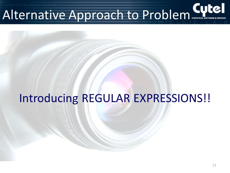 11 Alternative Approach to Problem Introducing REGULAR EXPRESSIONS!!