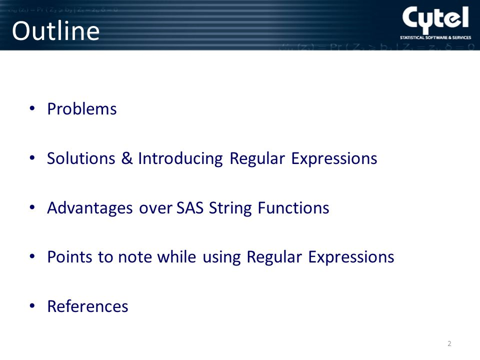 Outline Problems Solutions & Introducing Regular Expressions Advantages over SAS String Functions Points to note while using Regular Expressions References 2