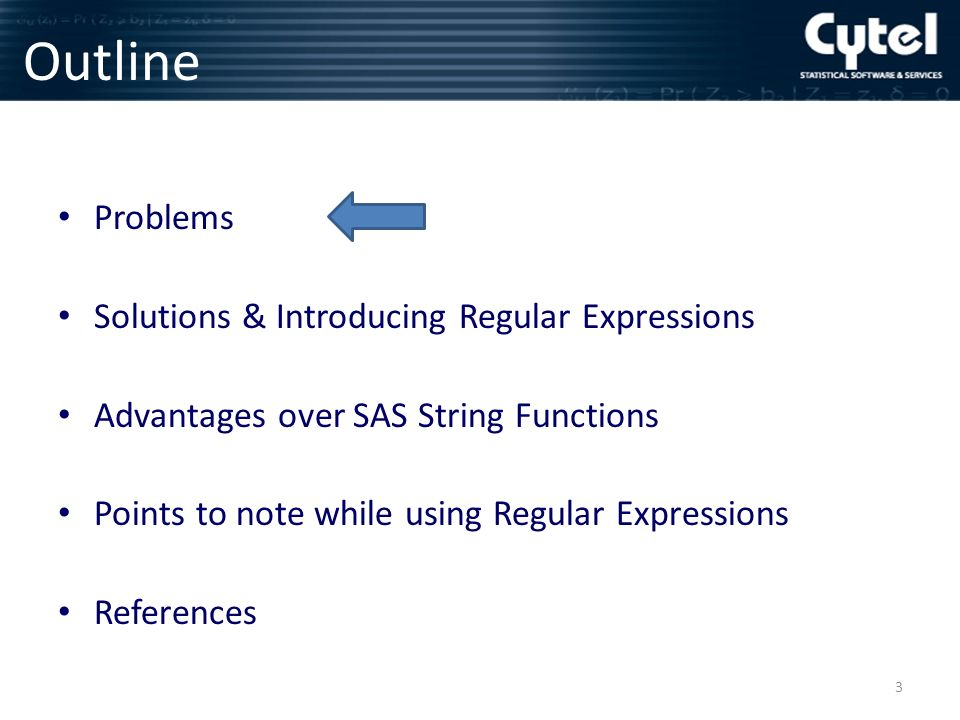 Outline Problems Solutions & Introducing Regular Expressions Advantages over SAS String Functions Points to note while using Regular Expressions References 3
