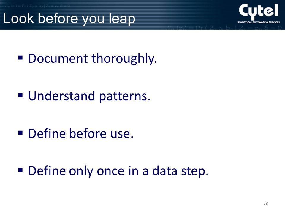 38 Look before you leap Document thoroughly. Understand patterns.