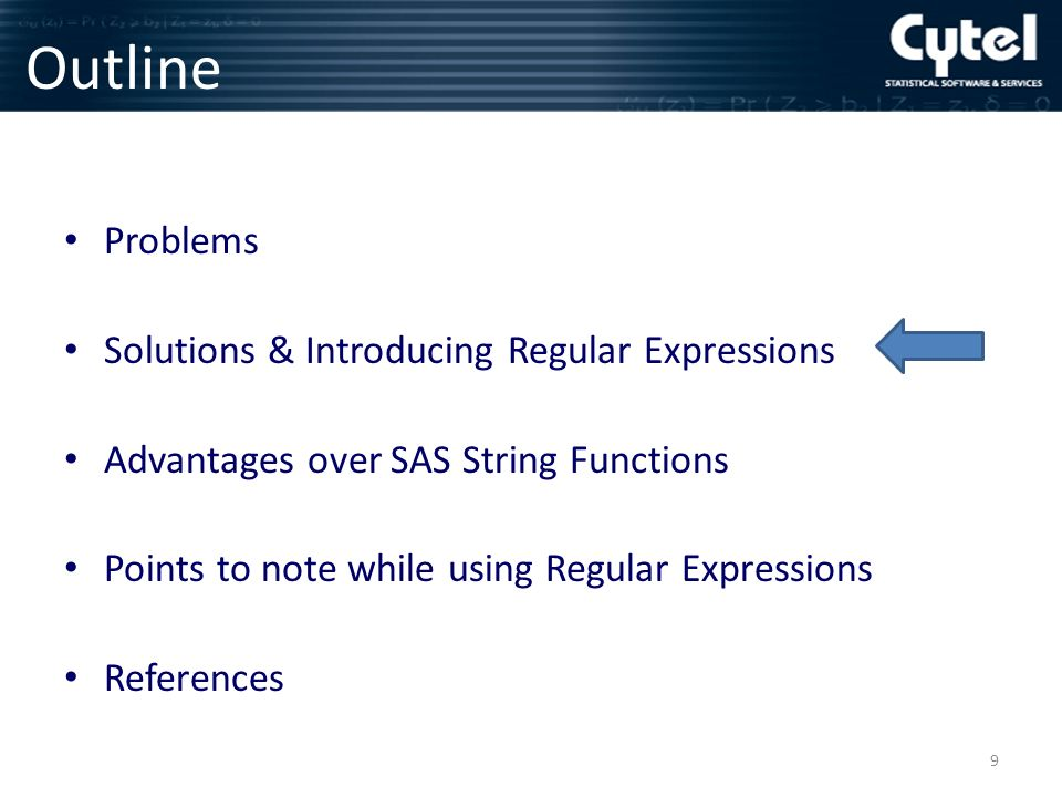 Outline Problems Solutions & Introducing Regular Expressions Advantages over SAS String Functions Points to note while using Regular Expressions References 9