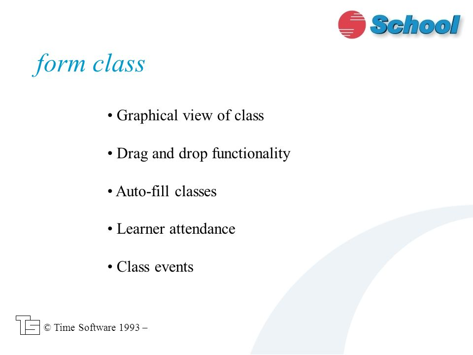 Graphical view of class Drag and drop functionality Auto-fill classes Learner attendance Class events form class © Time Software 1993 –