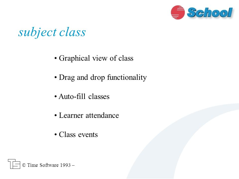Graphical view of class Drag and drop functionality Auto-fill classes Learner attendance Class events subject class © Time Software 1993 –