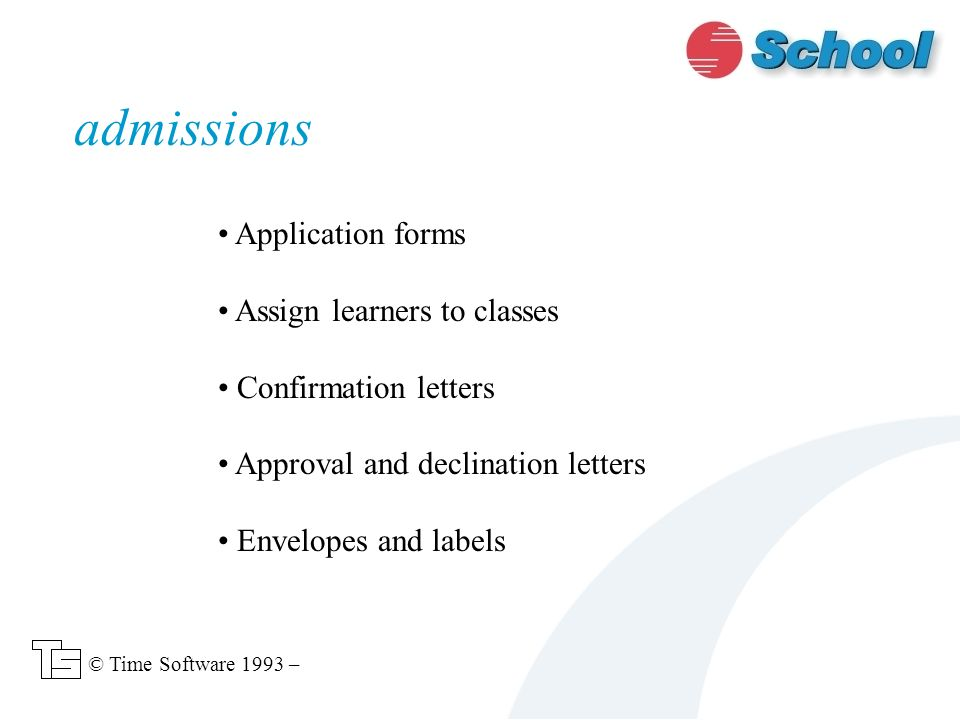 Application forms Assign learners to classes Confirmation letters Approval and declination letters Envelopes and labels admissions © Time Software 1993 –