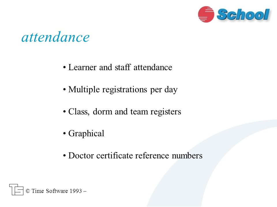 Learner and staff attendance Multiple registrations per day Class, dorm and team registers Graphical Doctor certificate reference numbers attendance © Time Software 1993 –