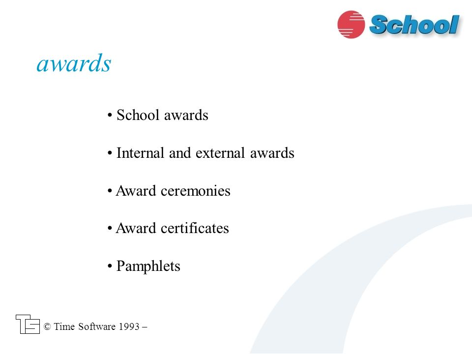 School awards Internal and external awards Award ceremonies Award certificates Pamphlets awards © Time Software 1993 –
