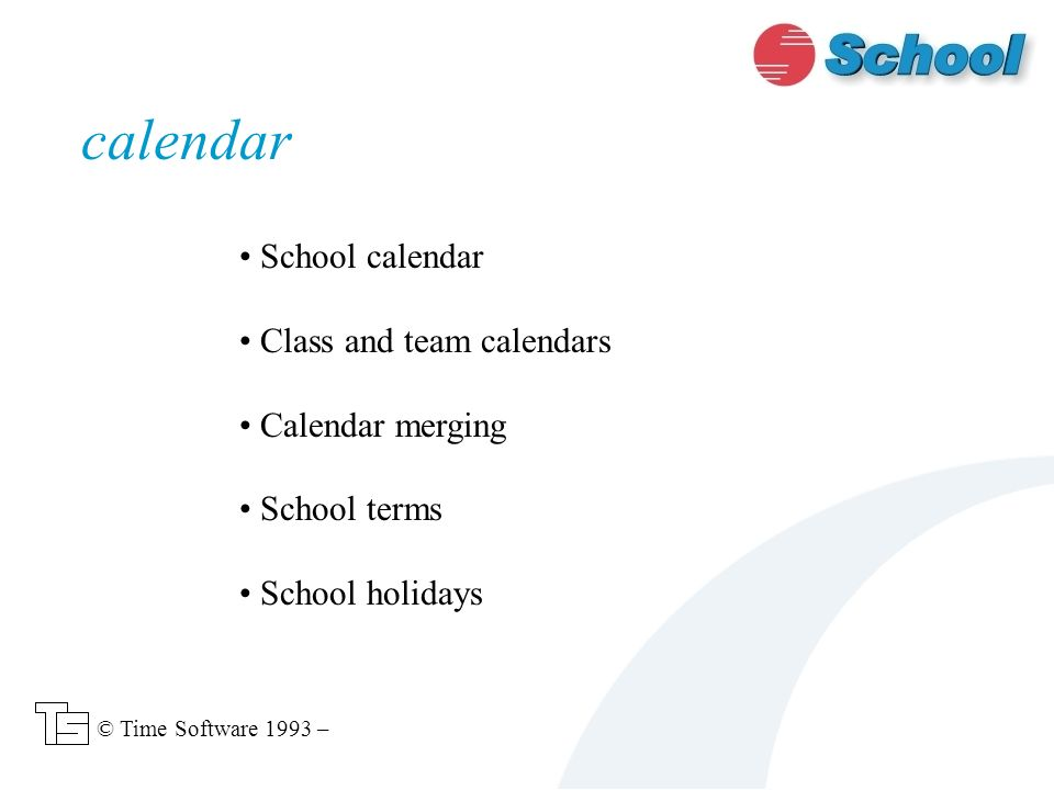 School calendar Class and team calendars Calendar merging School terms School holidays calendar © Time Software 1993 –