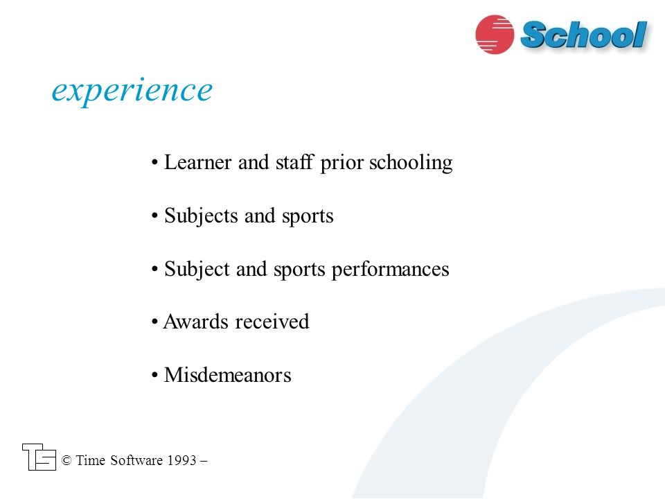 Learner and staff prior schooling Subjects and sports Subject and sports performances Awards received Misdemeanors experience © Time Software 1993 –