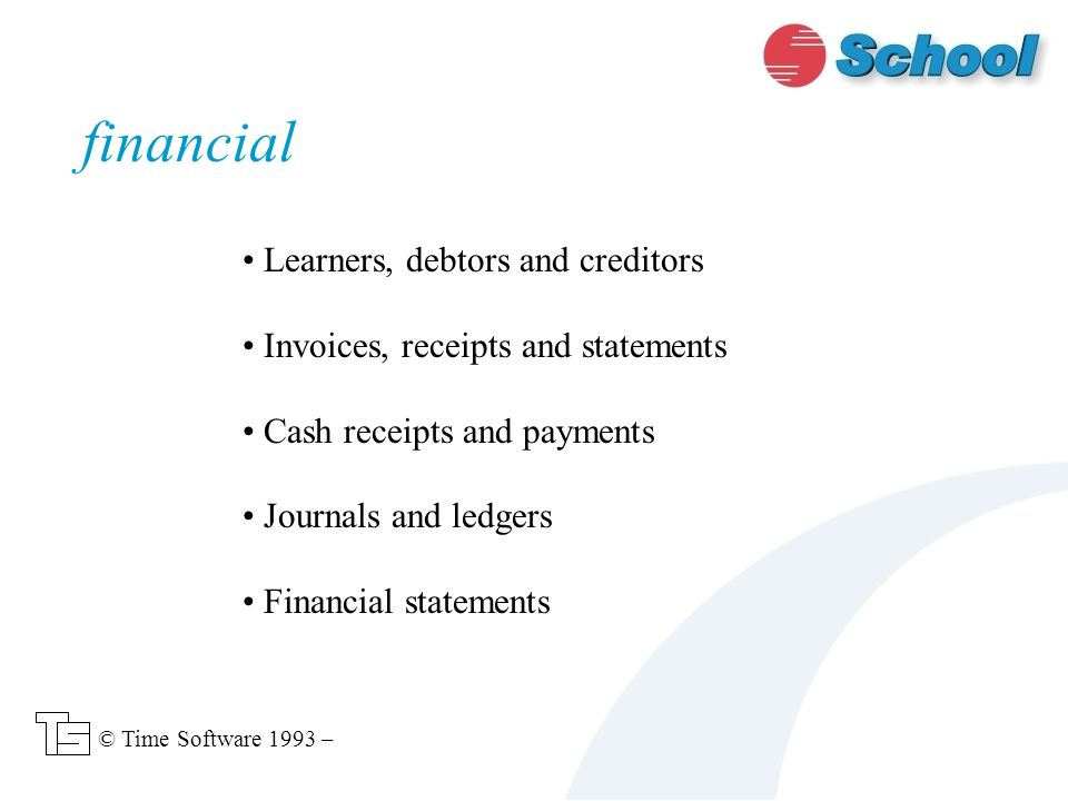 Learners, debtors and creditors Invoices, receipts and statements Cash receipts and payments Journals and ledgers Financial statements financial © Time Software 1993 –