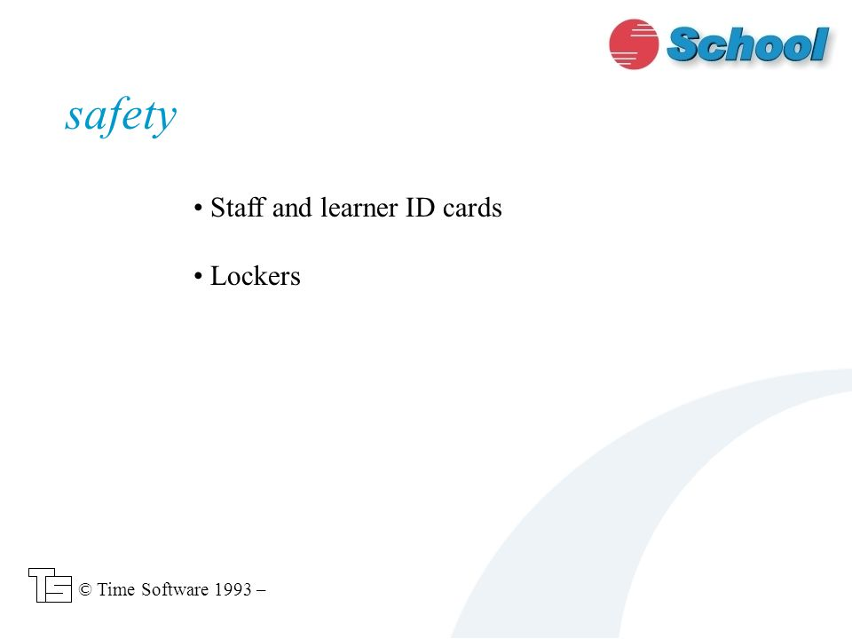 Staff and learner ID cards Lockers safety © Time Software 1993 –