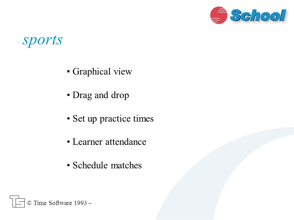 Graphical view Drag and drop Set up practice times Learner attendance Schedule matches sports © Time Software 1993 –