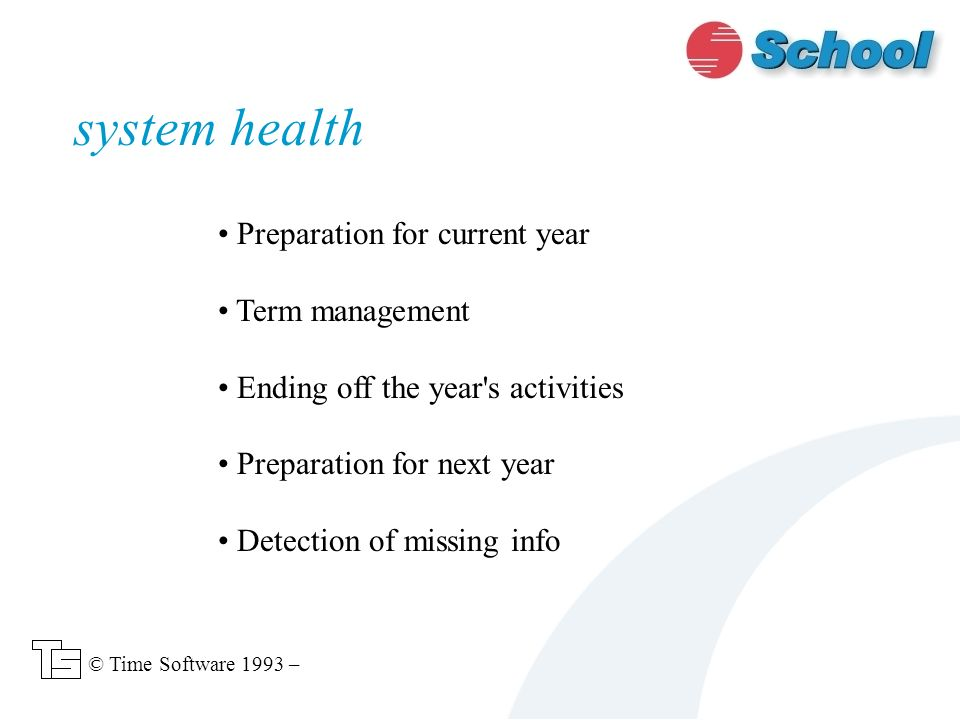 Preparation for current year Term management Ending off the year s activities Preparation for next year Detection of missing info system health © Time Software 1993 –