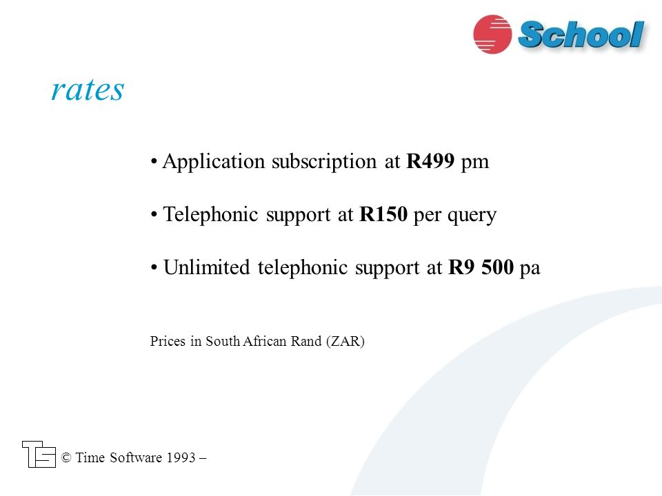 Application subscription at R499 pm Telephonic support at R150 per query Unlimited telephonic support at R9 500 pa Prices in South African Rand (ZAR) rates © Time Software 1993 –