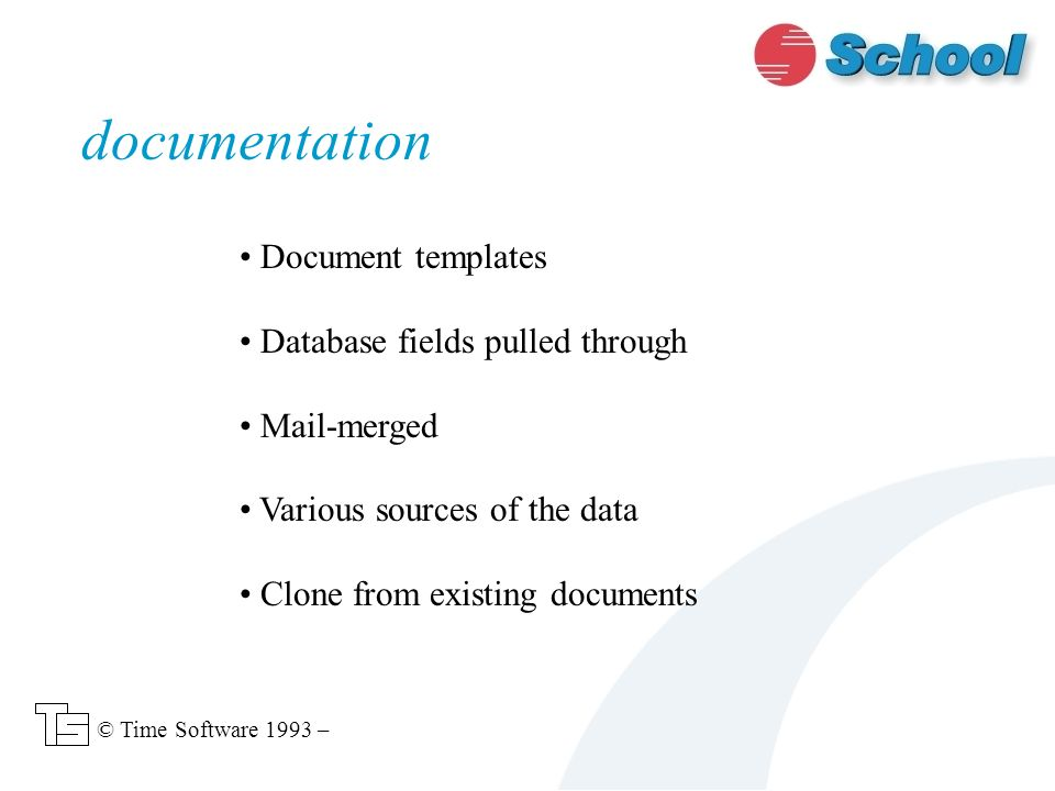 Document templates Database fields pulled through Mail-merged Various sources of the data Clone from existing documents documentation © Time Software 1993 –