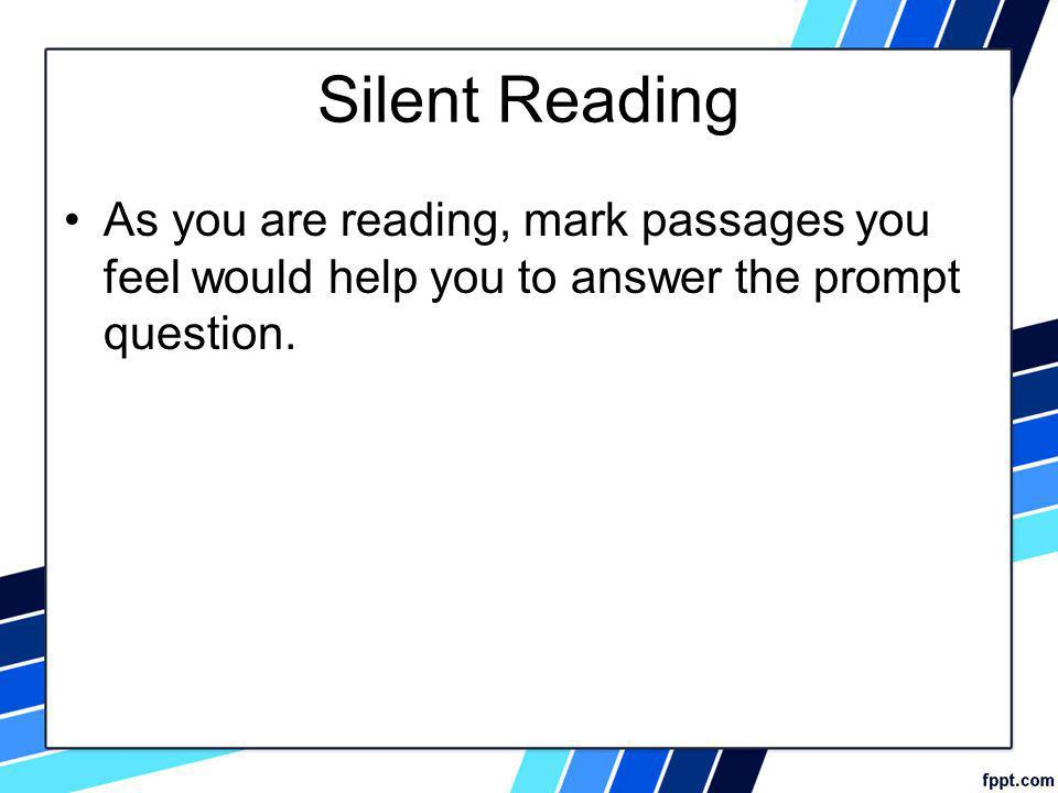 Silent Reading As you are reading, mark passages you feel would help you to answer the prompt question.
