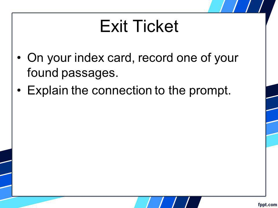 Exit Ticket On your index card, record one of your found passages.