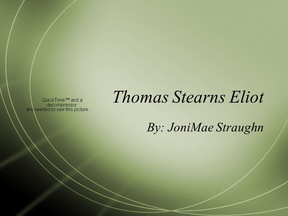Thomas Stearns Eliot By: JoniMae Straughn