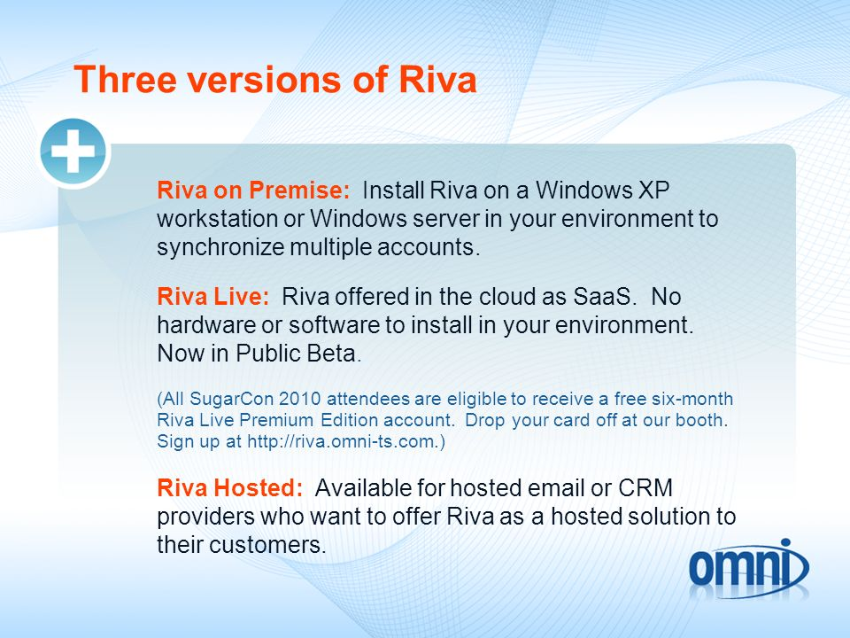 Three versions of Riva Riva on Premise: Install Riva on a Windows XP workstation or Windows server in your environment to synchronize multiple accounts.