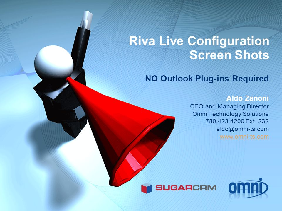 Riva Live Configuration Screen Shots NO Outlook Plug-ins Required Aldo Zanoni CEO and Managing Director Omni Technology Solutions 780.423.4200 Ext.