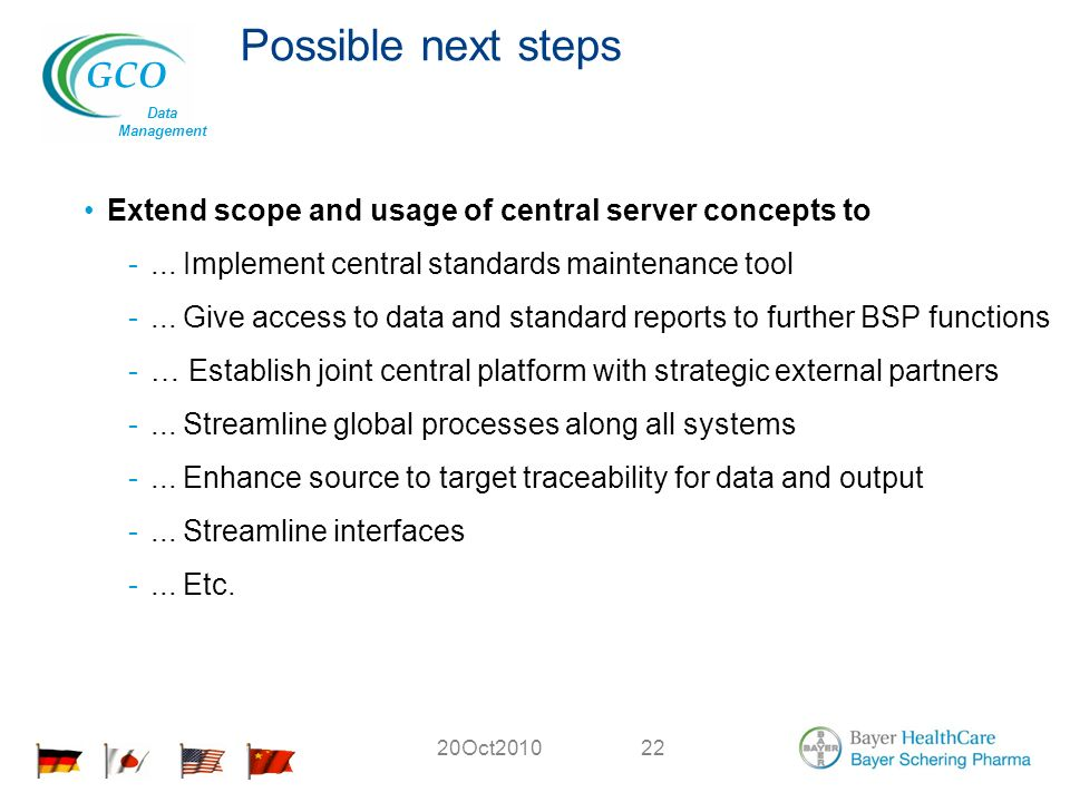 GCO Data Management 20Oct Possible next steps Extend scope and usage of central server concepts to -...