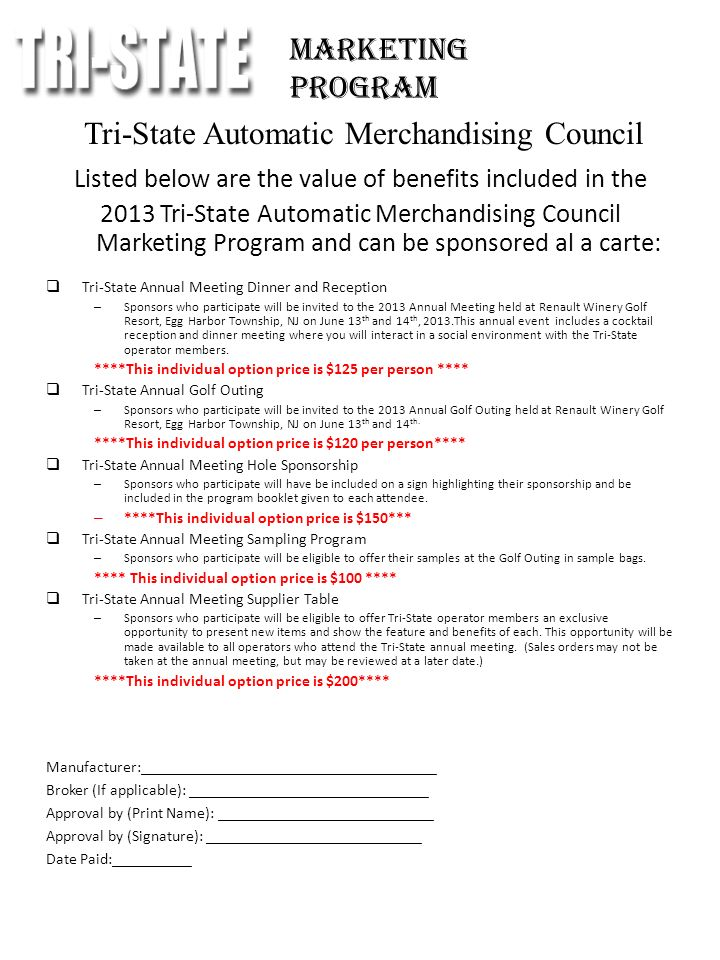 Tri-State Automatic Merchandising Council Listed below are the value of benefits included in the 2013 Tri-State Automatic Merchandising Council Marketing Program and can be sponsored al a carte: Tri-State Annual Meeting Dinner and Reception – Sponsors who participate will be invited to the 2013 Annual Meeting held at Renault Winery Golf Resort, Egg Harbor Township, NJ on June 13 th and 14 th, 2013.This annual event includes a cocktail reception and dinner meeting where you will interact in a social environment with the Tri-State operator members.