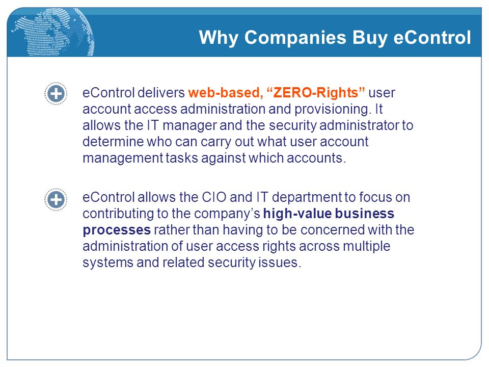 Why Companies Buy eControl eControl delivers web-based, ZERO-Rights user account access administration and provisioning.