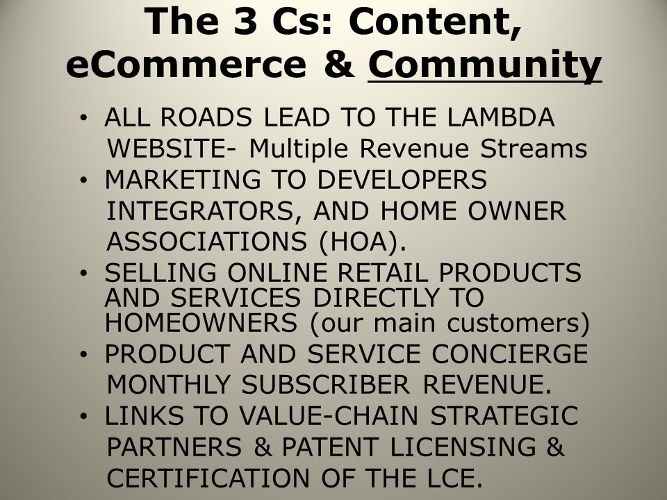 The 3 Cs: Content, eCommerce & Community ALL ROADS LEAD TO THE LAMBDA WEBSITE- Multiple Revenue Streams MARKETING TO DEVELOPERS INTEGRATORS, AND HOME OWNER ASSOCIATIONS (HOA).