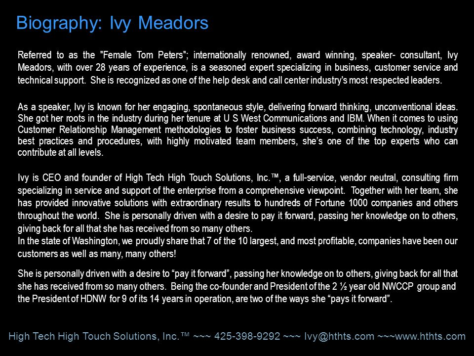 Explore Your Options SeriesHigh Tech High Touch Solutions Biography: Ivy Meadors Referred to as the Female Tom Peters ; internationally renowned, award winning, speaker- consultant, Ivy Meadors, with over 28 years of experience, is a seasoned expert specializing in business, customer service and technical support.