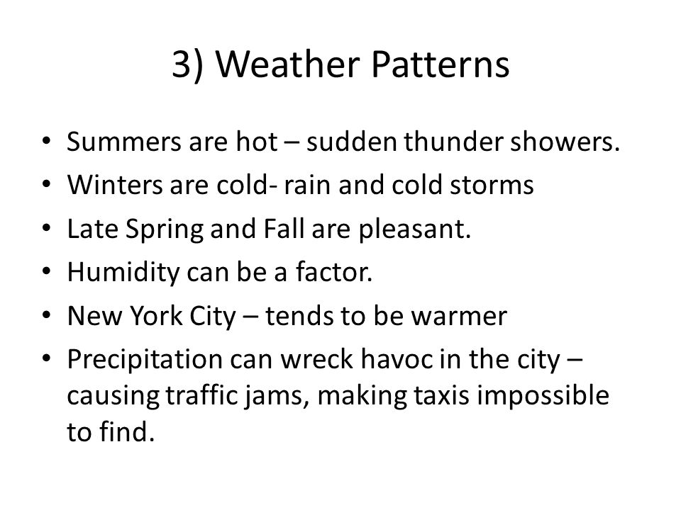 3) Weather Patterns Summers are hot – sudden thunder showers.
