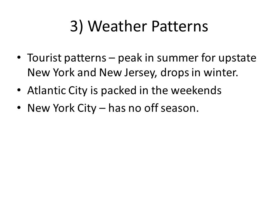 3) Weather Patterns Tourist patterns – peak in summer for upstate New York and New Jersey, drops in winter.