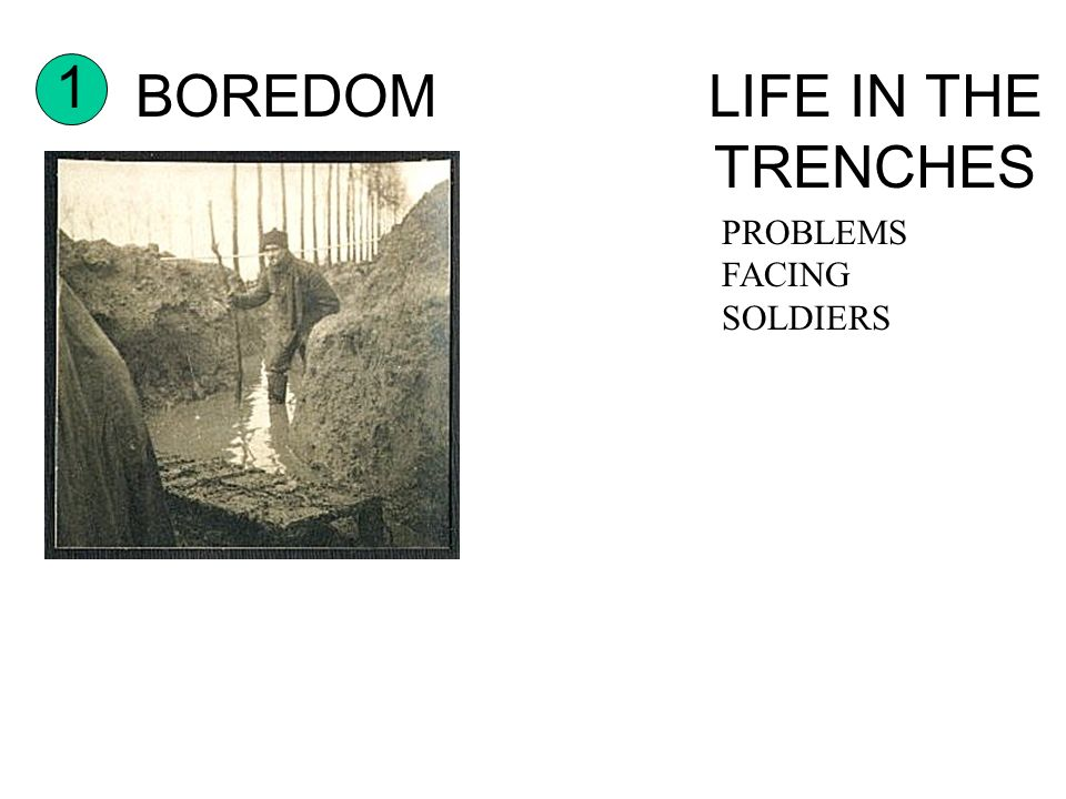 LIFE IN THE TRENCHES PROBLEMS FACING SOLDIERS 1 BOREDOM