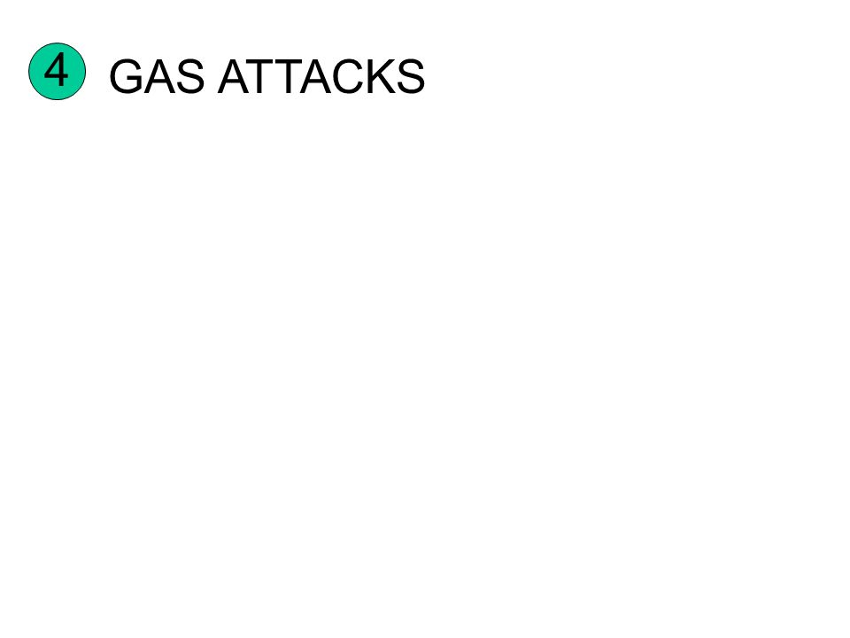 4 GAS ATTACKS