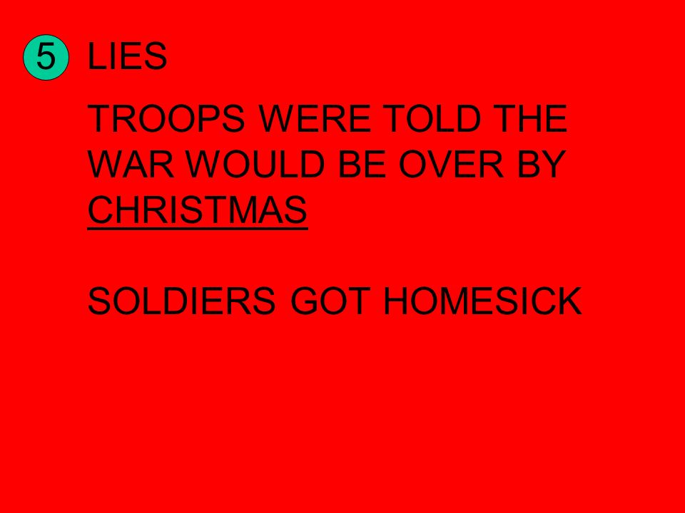 5LIES TROOPS WERE TOLD THE WAR WOULD BE OVER BY CHRISTMAS SOLDIERS GOT HOMESICK