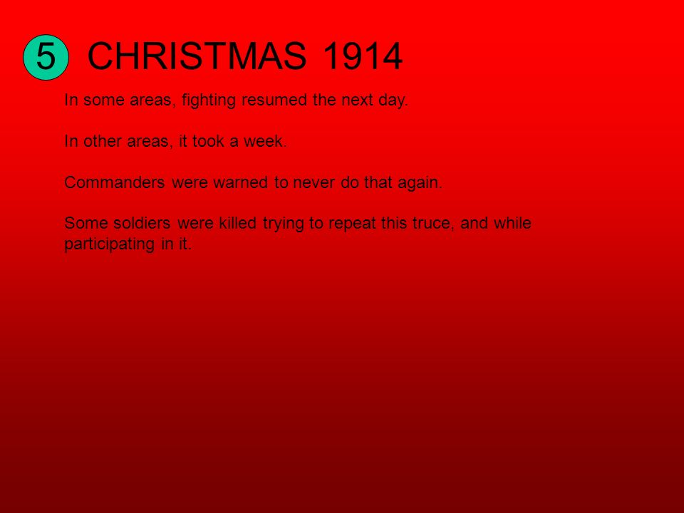 5CHRISTMAS 1914 In some areas, fighting resumed the next day.