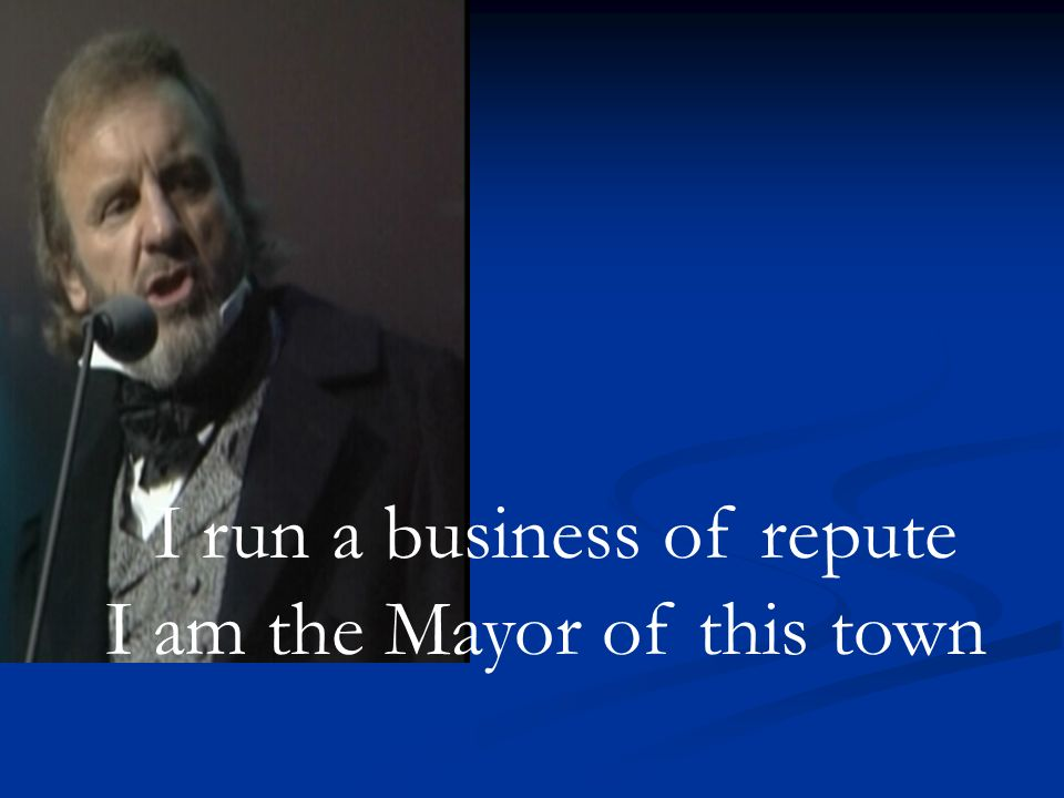I run a business of repute I am the Mayor of this town
