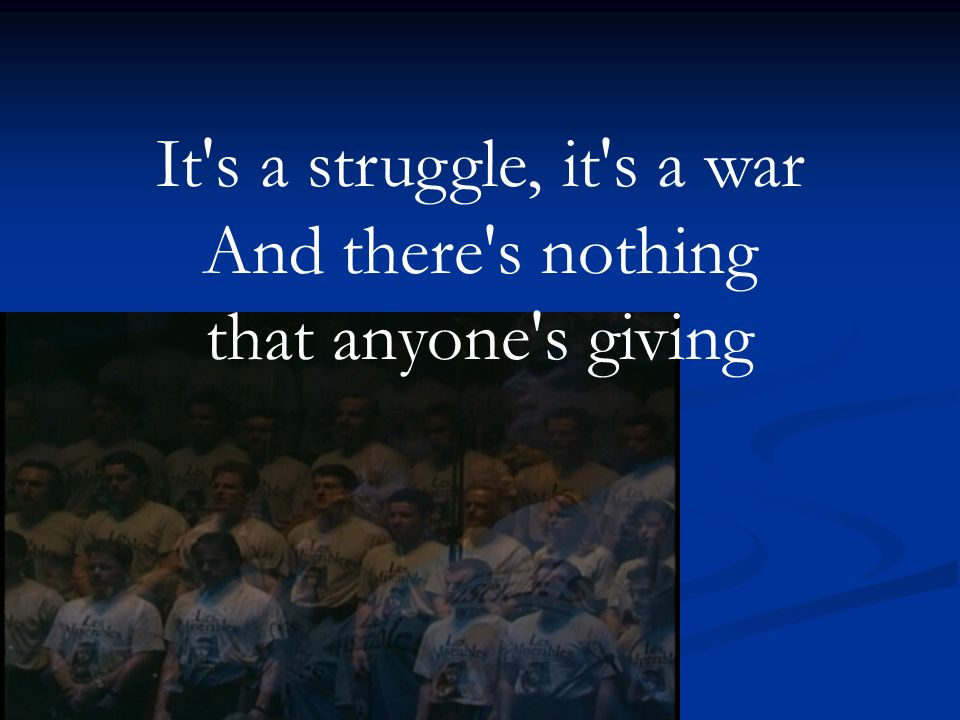 It s a struggle, it s a war And there s nothing that anyone s giving