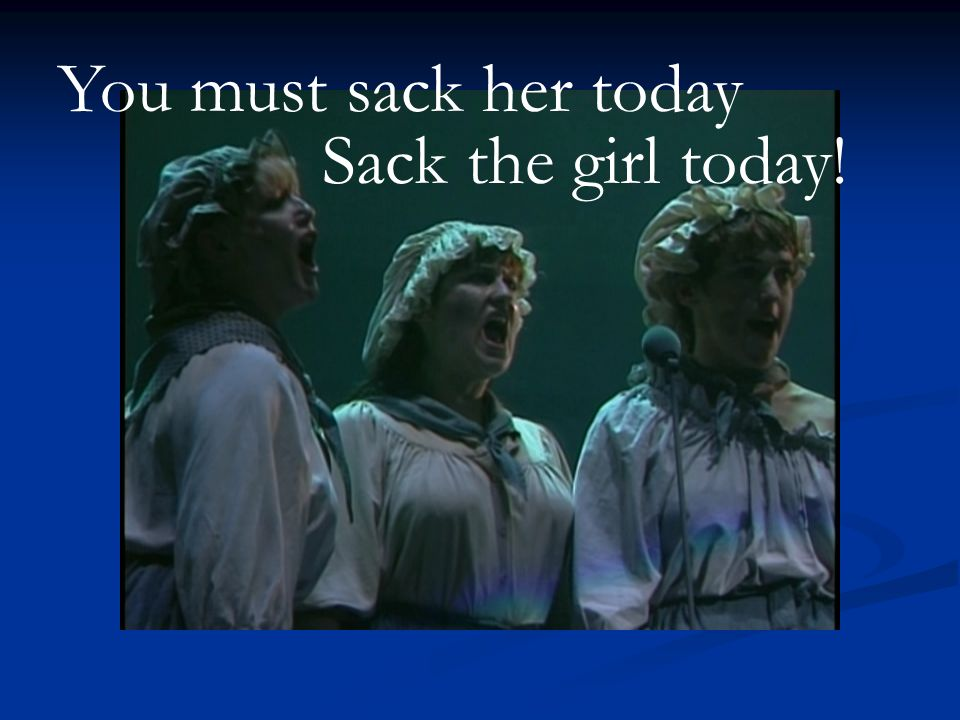 You must sack her today Sack the girl today!