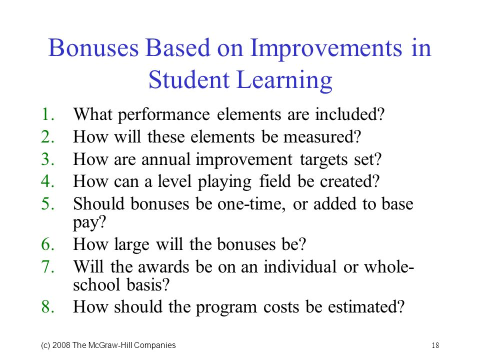 18 (c) 2008 The McGraw Hill Companies Bonuses Based on Improvements in Student Learning 1.What performance elements are included.