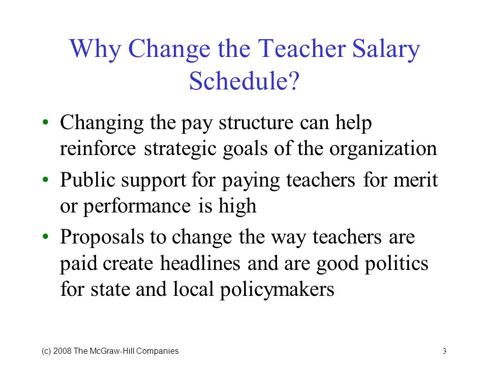3 (c) 2008 The McGraw Hill Companies Why Change the Teacher Salary Schedule.