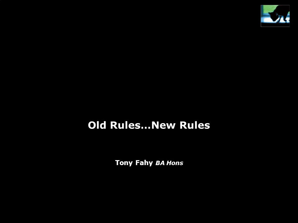 Old Rules…New Rules Tony Fahy BA Hons