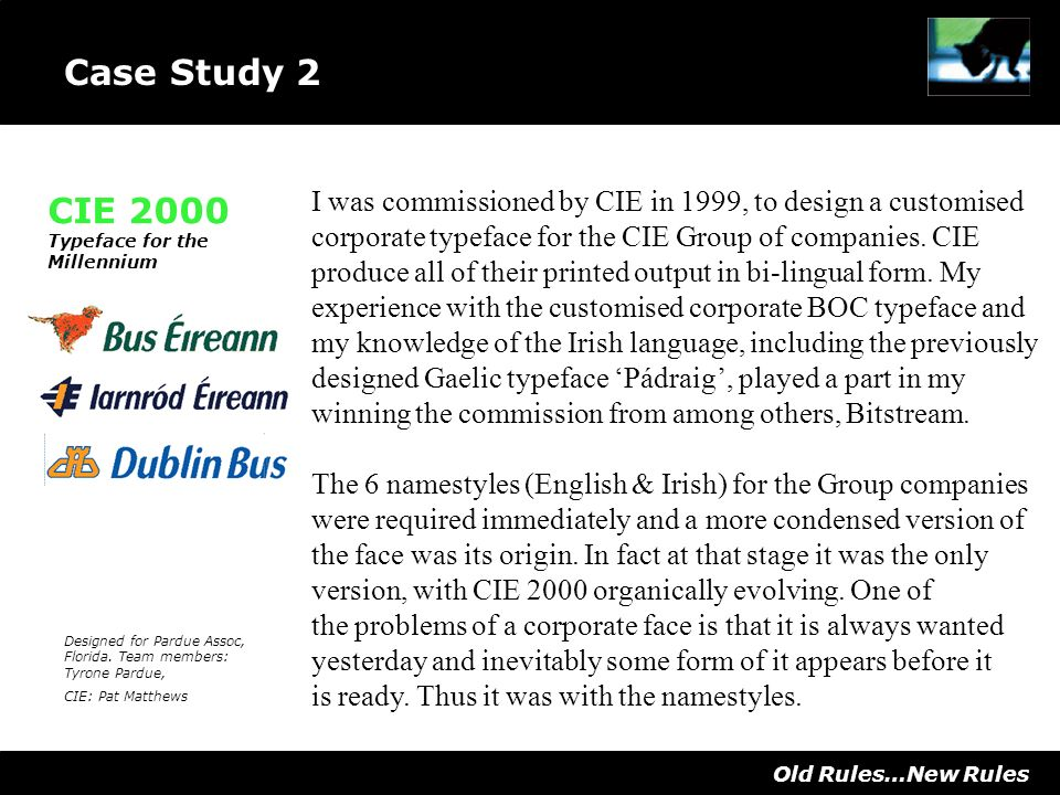 CIE 2000 Typeface for the Millennium Old Rules…New Rules I was commissioned by CIE in 1999, to design a customised corporate typeface for the CIE Group of companies.