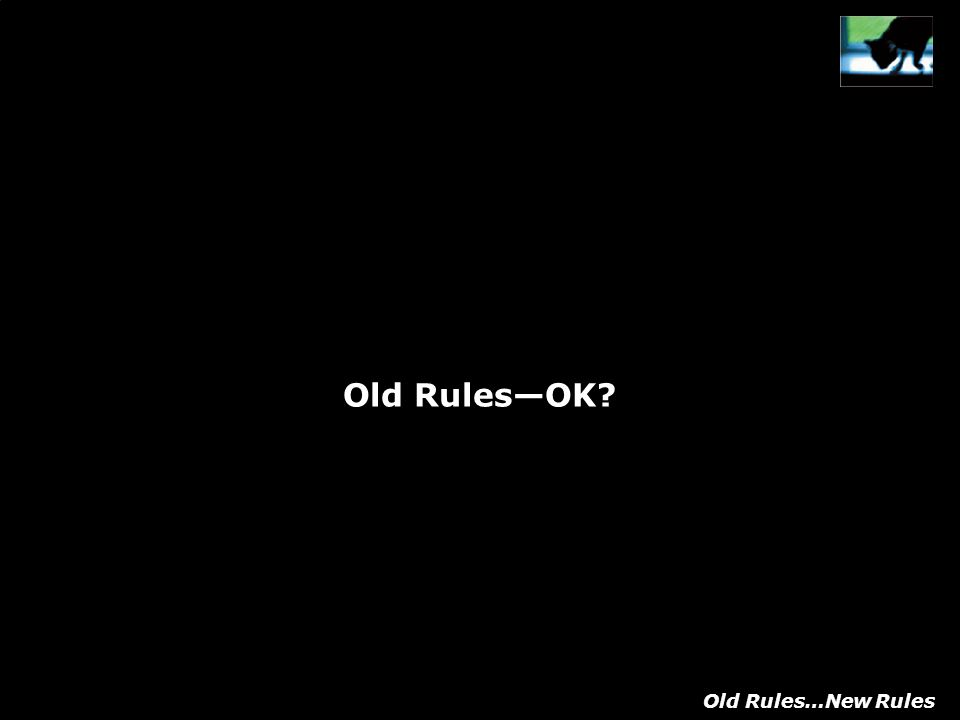 Old RulesOK Old Rules…New Rules